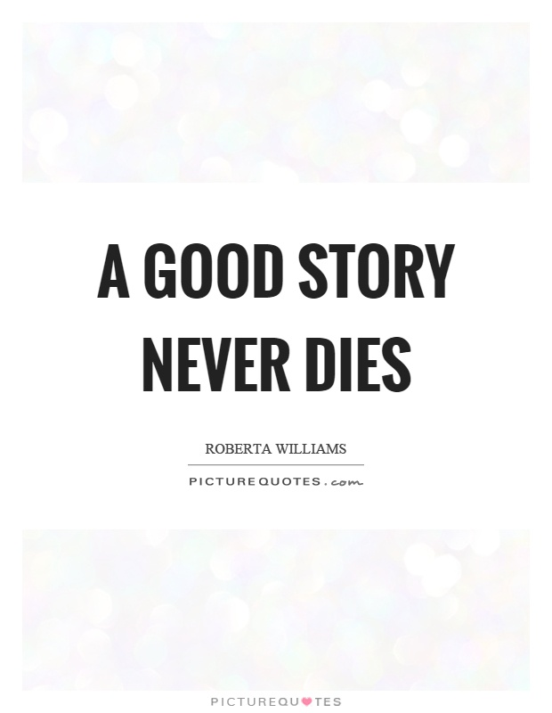 A good story never dies Picture Quote #1