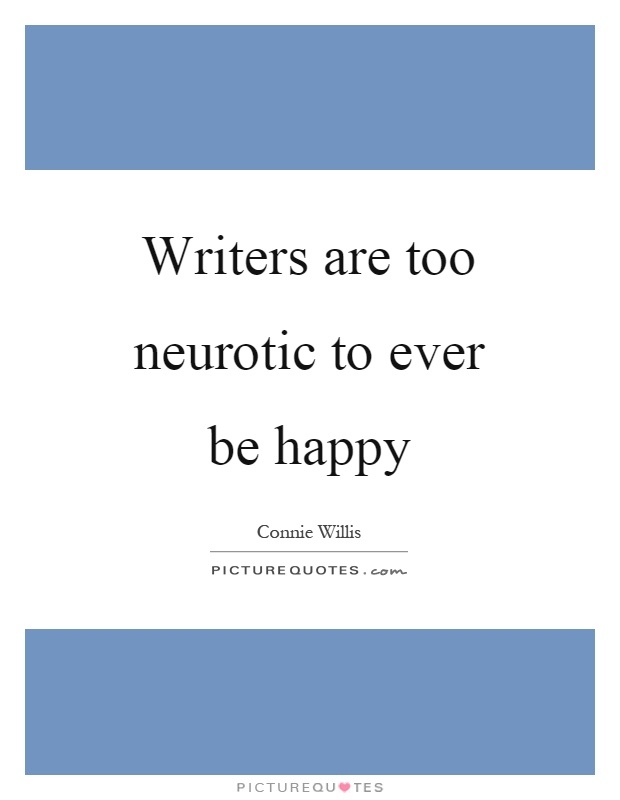 Writers are too neurotic to ever be happy Picture Quote #1