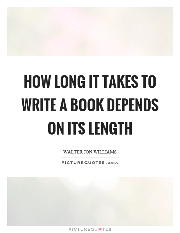 How long it takes to write a book depends on its length Picture Quote #1