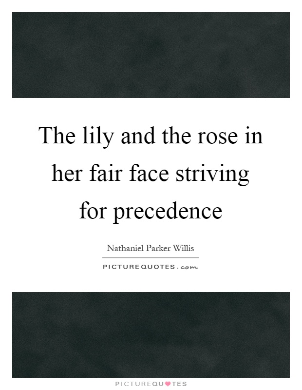 The lily and the rose in her fair face striving for precedence Picture Quote #1