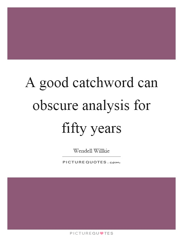 A good catchword can obscure analysis for fifty years Picture Quote #1