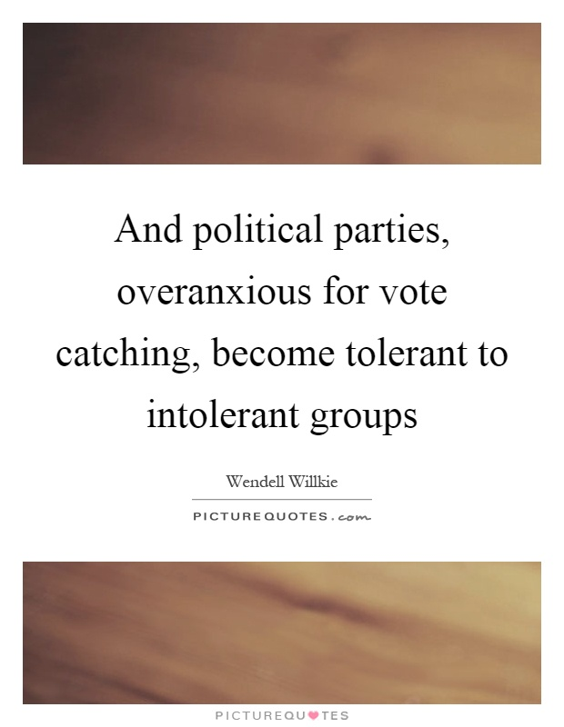 And political parties, overanxious for vote catching, become tolerant to intolerant groups Picture Quote #1