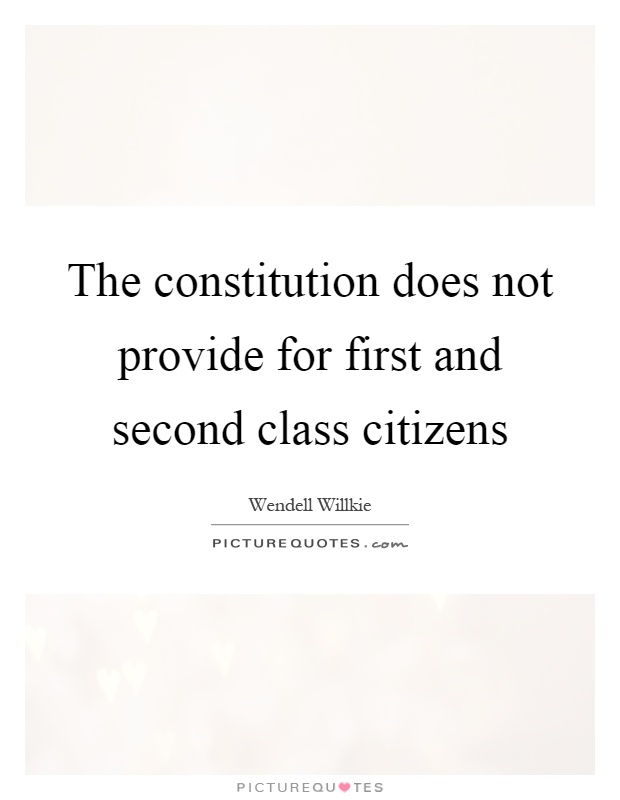 The constitution does not provide for first and second class citizens Picture Quote #1