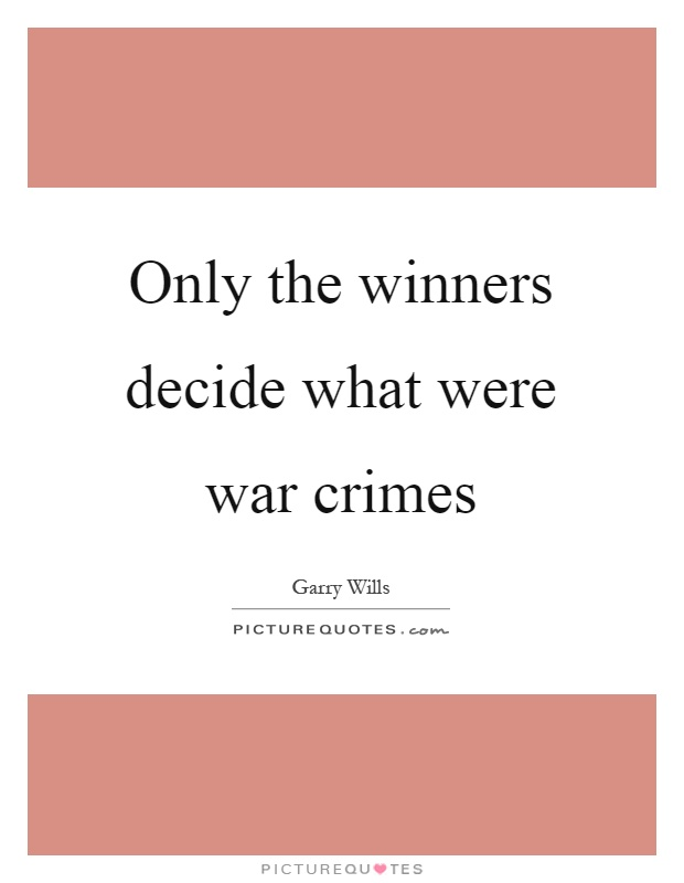 Only the winners decide what were war crimes Picture Quote #1