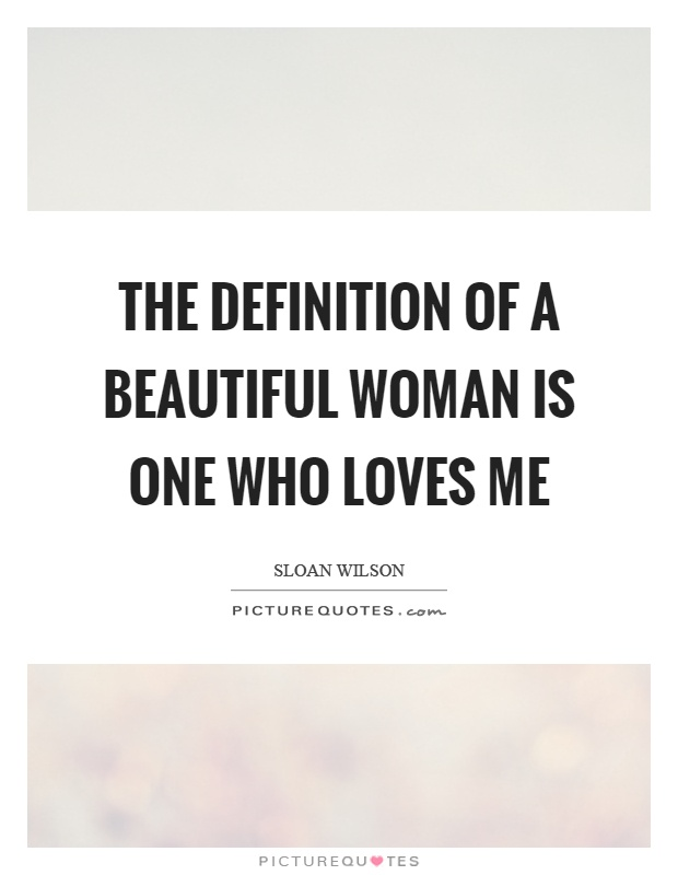 The definition of a beautiful woman is one who loves me Picture Quote #1