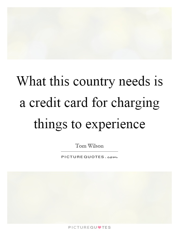 What this country needs is a credit card for charging things to experience Picture Quote #1