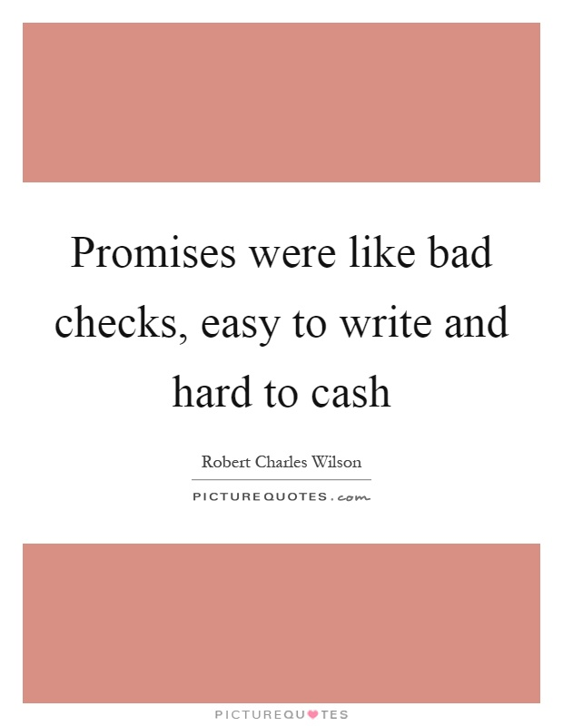 Promises were like bad checks, easy to write and hard to cash Picture Quote #1