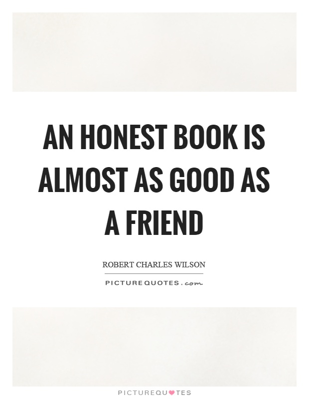An honest book is almost as good as a friend Picture Quote #1