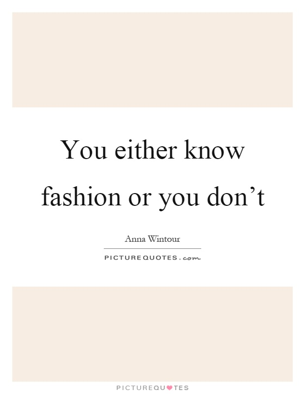 You either know fashion or you don't Picture Quote #1