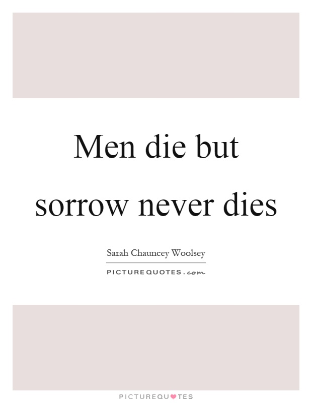 Men die but sorrow never dies Picture Quote #1