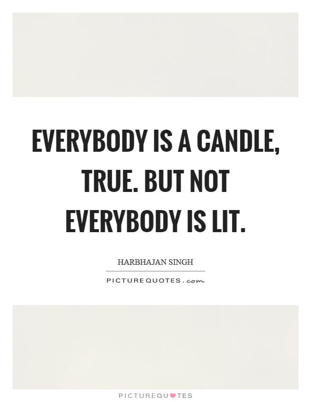 Everybody is a candle, true. But not everybody is lit Picture Quote #1