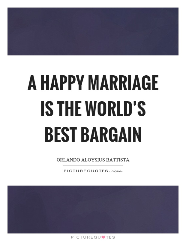A happy marriage is the world's best bargain Picture Quote #1