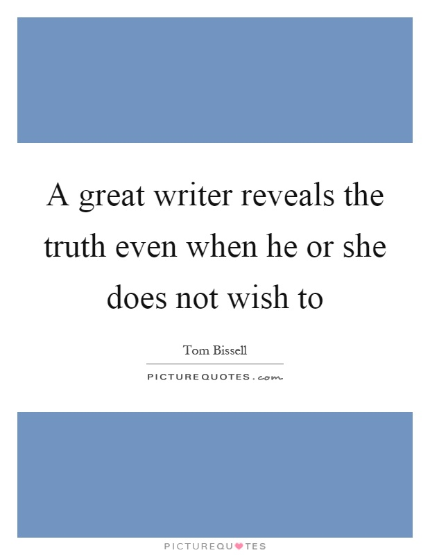 A great writer reveals the truth even when he or she does not wish to Picture Quote #1