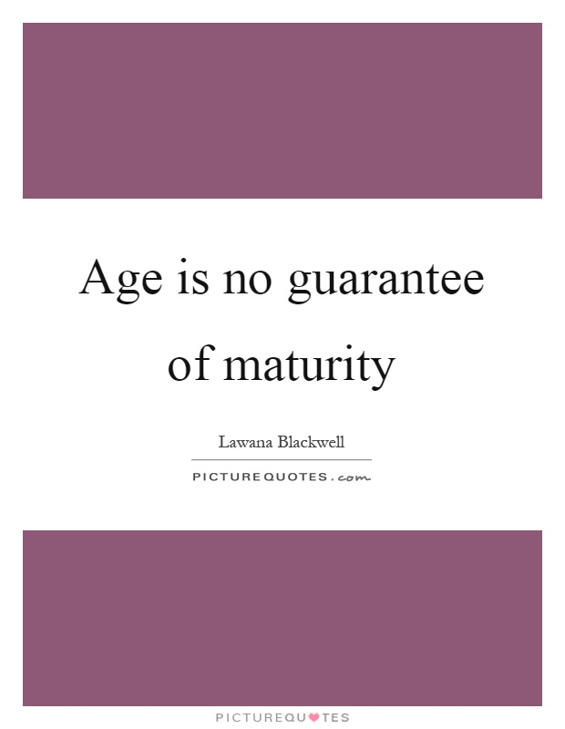 Age is no guarantee of maturity Picture Quote #1