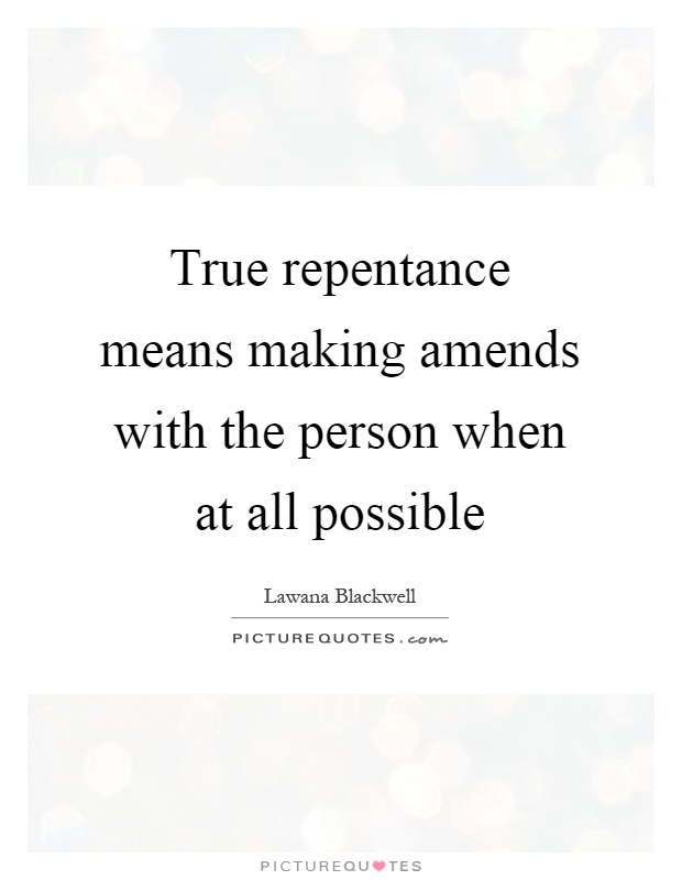 True repentance means making amends with the person when at all possible Picture Quote #1
