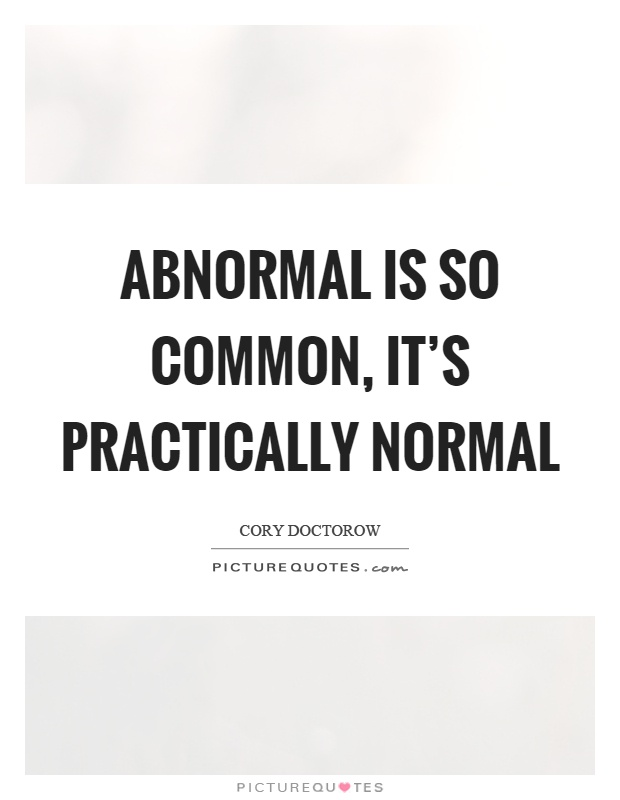 Abnormal is so common, it's practically normal Picture Quote #1