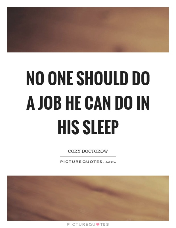 No one should do a job he can do in his sleep Picture Quote #1