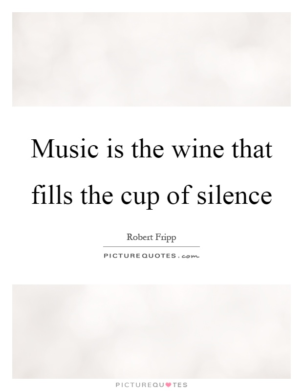 Music is the wine that fills the cup of silence Picture Quote #1