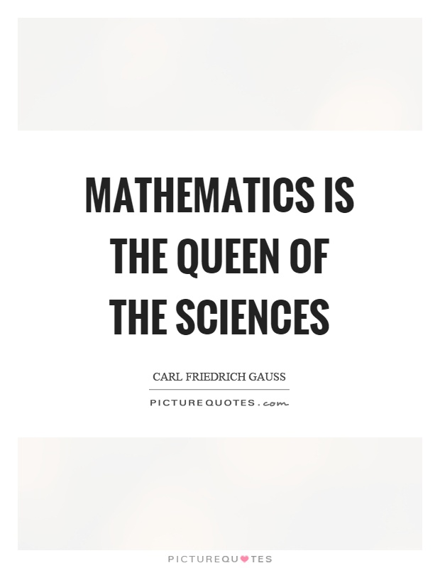 Mathematics is the queen of the sciences Picture Quote #1
