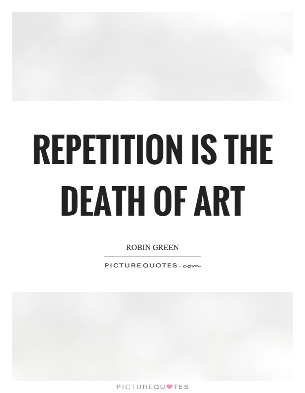 Repetition is the death of art Picture Quote #1
