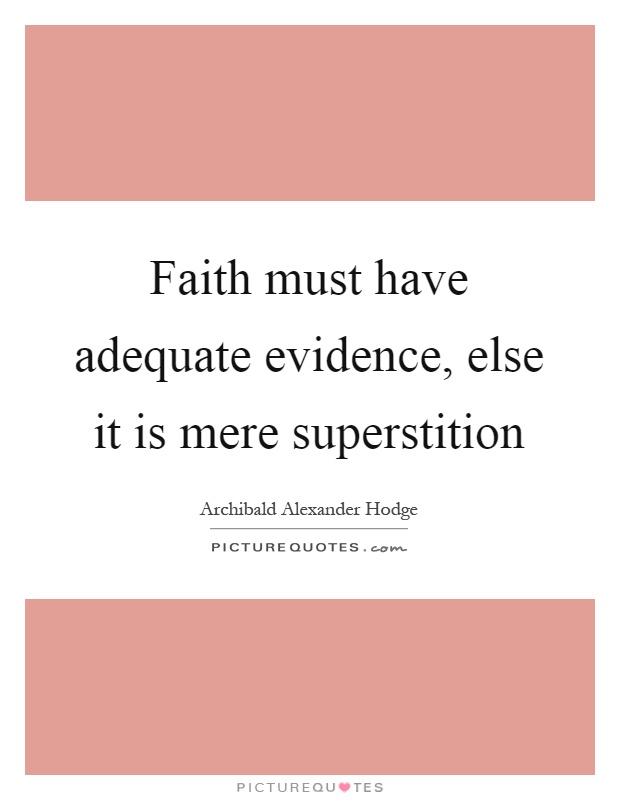 Faith must have adequate evidence, else it is mere superstition Picture Quote #1