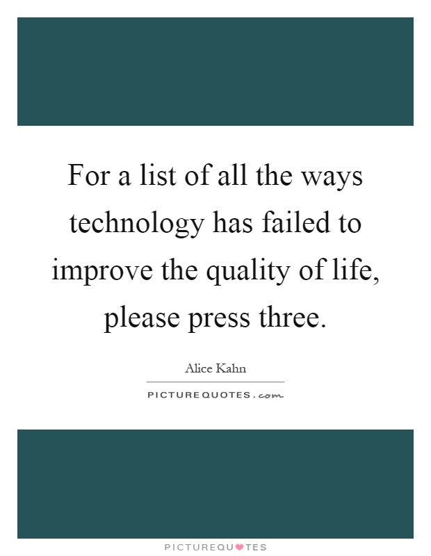 For a list of all the ways technology has failed to improve the quality of life, please press three Picture Quote #1