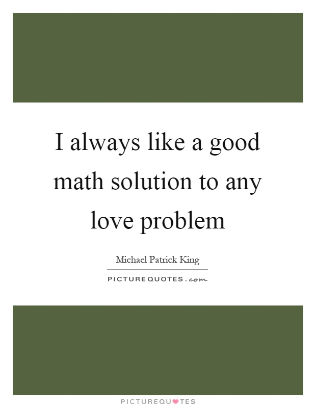 I always like a good math solution to any love problem Picture Quote #1