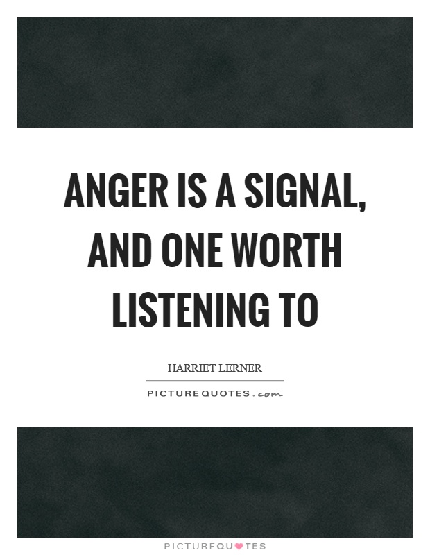 Anger is a signal, and one worth listening to Picture Quote #1