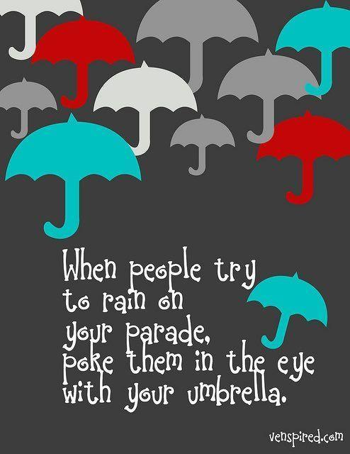When people try to rain on your parade, poke them in the eye with your umbrella Picture Quote #1