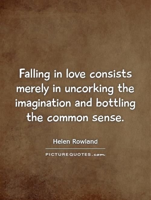Falling in love consists merely in uncorking the imagination and bottling the common sense Picture Quote #1