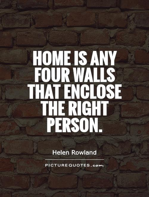 Home is any four walls that enclose the right person Picture Quote #1