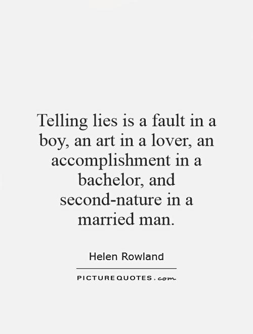 Telling lies is a fault in a boy, an art in a lover, an accomplishment in a bachelor, and second-nature in a married man Picture Quote #1
