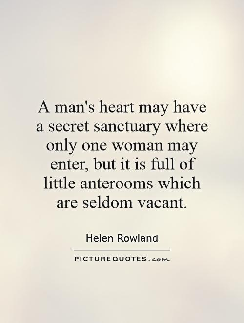 A man's heart may have a secret sanctuary where only one woman may enter, but it is full of little anterooms which are seldom vacant Picture Quote #1