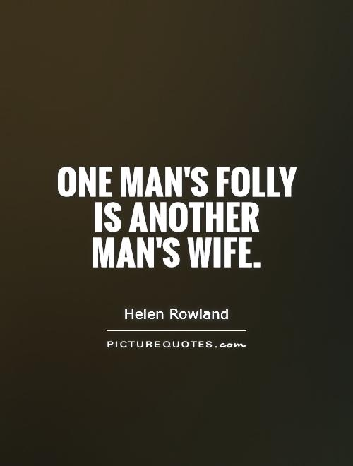 One man's folly is another man's wife Picture Quote #1