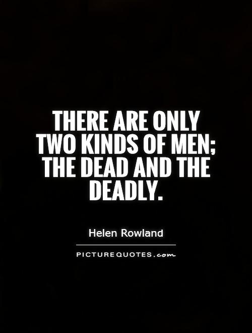 There are only two kinds of men; the dead and the deadly Picture Quote #1