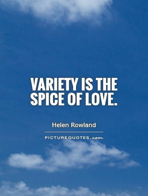 Variety is the spice of love Picture Quote #1