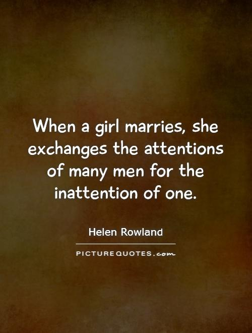When a girl marries, she exchanges the attentions of many men for the inattention of one Picture Quote #1