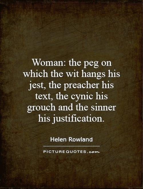 Woman: the peg on which the wit hangs his jest, the preacher his text, the cynic his grouch and the sinner his justification Picture Quote #1