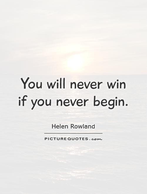 You will never win if you never begin Picture Quote #1