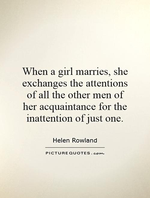When a girl marries, she exchanges the attentions of all the other men of her acquaintance for the inattention of just one Picture Quote #1