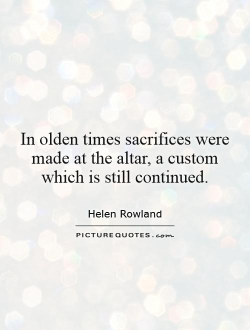 In olden times sacrifices were made at the altar, a custom which is still continued Picture Quote #1