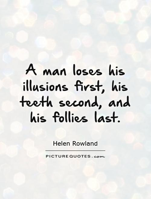 A man loses his illusions first, his teeth second, and his follies last Picture Quote #1