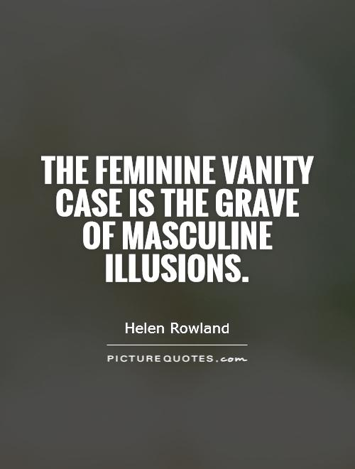 The feminine vanity case is the grave of masculine illusions Picture Quote #1