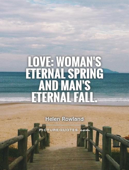 Love: woman's eternal spring and man's eternal fall Picture Quote #1
