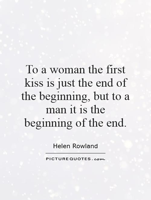 To a woman the first kiss is just the end of the beginning, but to a man it is the beginning of the end Picture Quote #1