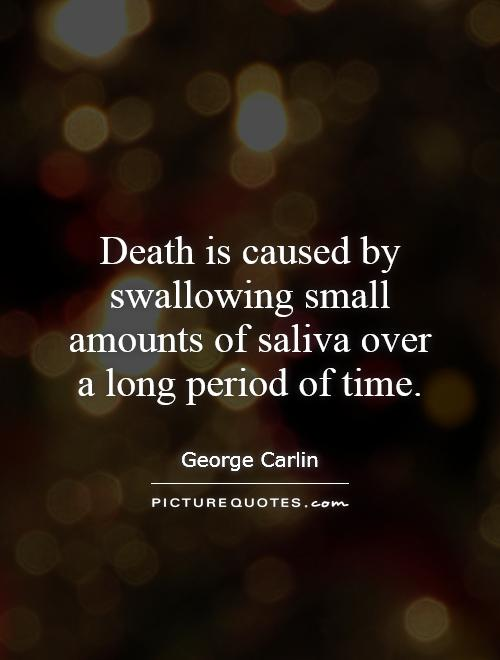 Death is caused by swallowing small amounts of saliva over a long period of time Picture Quote #1