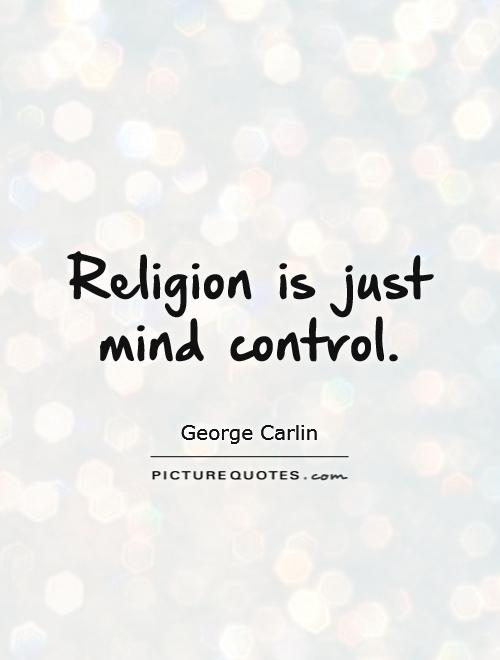 Religion is just mind control Picture Quote #1