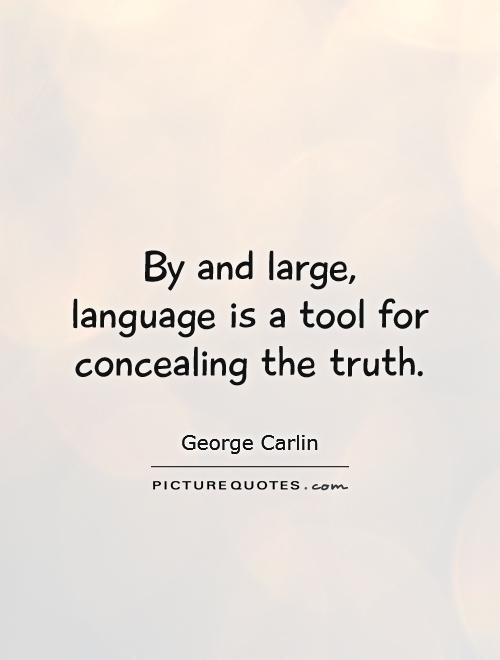 By and large, language is a tool for concealing the truth Picture Quote #1
