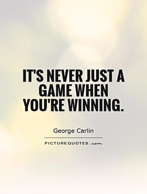 It's never just a game when you're winning Picture Quote #1
