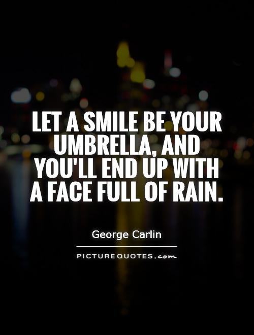 Let a smile be your umbrella, and you'll end up with a face full of rain Picture Quote #1